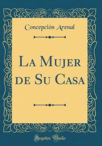 La Mujer de Su Casa (Classic Reprint)  [Arenal, Concepcion] (Tapa Dura)