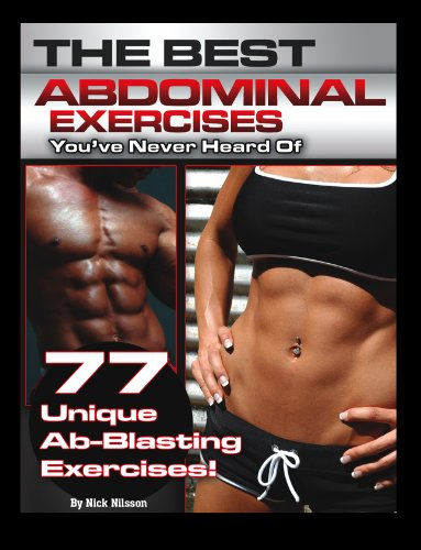 The Best Abdominal Exercises You've Never Heard Of: 77 Unique Ab-Blasting Exercises (The Best Exercises You\'ve Never Heard Of)