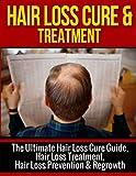 Hair Loss: Hair Loss Cure & Hair Loss Treatment (Hair Loss, Hair Loss Cure, Hair Loss Treatment)
