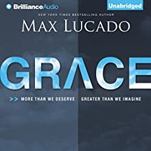 Grace: More than We Deserve, Greater than We Imagine Audiobook by Max Lucado Narrated by Wayne Shepherd