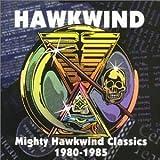 Mighty Hawkwind Classics 1980-1985 by Hawkwind