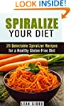 Spiralize Your Diet: 20 Delectable Sp...