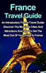 France Travel Guide: An Introductory...