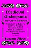 Medieval Underpants and Other Blunders: A Writer's (& Editor's) Guide to Keeping Historical Fiction Free of Common Anachronisms, Errors, & Myths [Seco