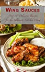 Wing Sauces: Over 30 Delicious Recipe...