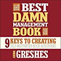 The Best Damn Management Book Ever: 9 Keys to Creating Self-Motivated High Achievers Audiobook by Warren Greshes Narrated by Warren Greshes