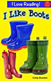 "I Like Boots (An ""I Love Reading"" Sight Word Book)"