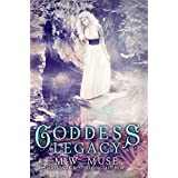 Goddess Legacy: Goddess Series Book 1 (Young Adult / New Adult Series) ~ M.W. Muse