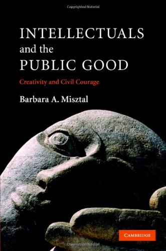 Intellectuals And The Public Good: Creativity And Civil Courage