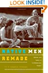 Native Men Remade: Gender and Nation...