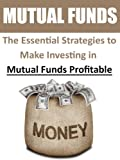 img - for Mutual Funds: The Essential Strategies to Make Investing in Mutual Funds Profitable (Mutual Funds, Stocks for Beginners, Day Trading, Options Trading, ... Stocks and Investing, Stock Market) book / textbook / text book