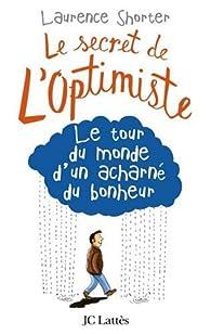 le secret de l optimiste le tour du monde d un acharn 233