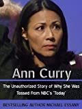 img - for Ann Curry: The Unauthorized Story of Why She Was Tossed From NBC's 'Today' book / textbook / text book