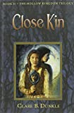 Close Kin: The Hollow Kingdom Trilogy (1435267168) by Dunkle, Clare B.