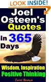 Joel Osteen's Quotes In 365 Days:Ultimate Quotes of Wisdom,Inspiration & Positive Thinking: Choosing to be positive and having a grateful attitude...how you're going to live your life