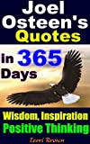 Joel Osteens Quotes In 365 Days:Ultimate Quotes of Wisdom,Inspiration & Positive Thinking: Choosing to be positive and having a grateful attitude...how youre going to live your life