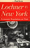 Lochner v. New York: Economic Regulation on Trial