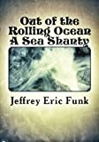 Out of the Rolling Ocean: A Sea Shanty