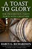 A Toast to Glory: The Prohibition Party Flirts With Greatness