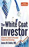 The White Coat Investor: A Doctors Guide To Personal Finance And Investing
