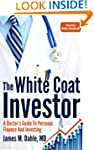 The White Coat Investor: A Doctor's G...