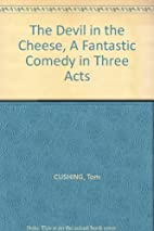 The Devil in the Cheese by Tom Cushing
