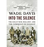 Wade Davis Into the Silence: The Great War, Mallory, and the Conquest of Everest Davis, Wade ( Author ) Oct-02-2012 Paperback