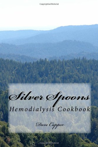 Silver Spoons: Hemodialysis Cookbook by Dave Capper