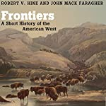Frontiers: A Short History of the American West | Robert V. Hine,John Mack Faragher