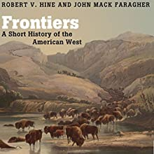 Frontiers: A Short History of the American West | Livre audio Auteur(s) : Robert V. Hine, John Mack Faragher Narrateur(s) : Jeff Riggenbach