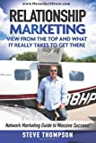 9780976288022: Relationship Marketing-View From the Top and What It Really Takes To Get There: Network Marketing Guide to Massive Success!