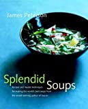 Splendid Soups: Recipes and Master Techniques for Making the World's Best Soups (0471391360) by Peterson, James