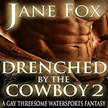Drenched by the Cowboy 2: A Gay Threesome Watersports Fantasy | Livre audio Auteur(s) : Jane Fox Narrateur(s) : Marcus M. Wilde