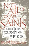 Image of Not All of Us Are Saints: A Doctor's Journey With the Poor