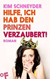 Hilfe, ich hab den Prinzen verzaubert!: Roman