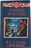 img - for Pioneer Heritage Wild Game Cookbook book / textbook / text book