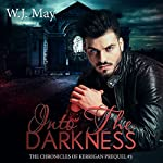 Into the Darkness: The Chronicles of Kerrigan Prequel, Book 3   W.J. May