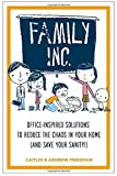 img - for Family Inc.: Office-Inspired Solutions to Reduce the Chaos in Your Home (and Save Your Sanity!) book / textbook / text book