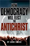 Arno Froese How Democracy Will Elect the Antichrist
