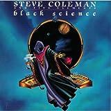 Black Science by Steve Coleman (1991-05-14)