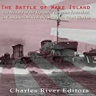 The Battle of Wake Island: The History of the Japanese Invasion Launched in Conjunction with the Attack on Pearl Harbor Hörbuch von  Charles River Editors Gesprochen von: Scott Clem