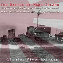 The Battle of Wake Island: The History of the Japanese Invasion Launched in Conjunction with the Attack on Pearl Harbor | Livre audio Auteur(s) :  Charles River Editors Narrateur(s) : Scott Clem