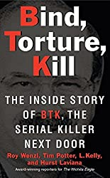 Bind, Torture, Kill: The Inside Story of BTK, the Serial Killer Next Door
