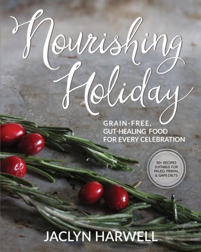 Nourishing Holiday: Grain-free, Gut-healing Food for Every Celebration (Food Holidays compare prices)