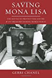 Saving Mona Lisa: The Battle to Protect the Louvre and its Treasures During World War II