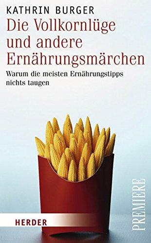 Buch: Die Vollkornlüge und andere Ernährungsmärchen von Kathrin Burger