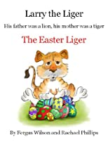 Larry the Liger - The Easter Liger (Larry the Liger Series)