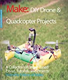 Diy Drone and Quadcopter Projects: A Collection of Drone-based Essays, Tutorials, and Projects (Make)