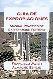 img - for Gu a de Expropiaciones: Manual Pr ctico de Expropiaci n Forzosa (Spanish Edition) book / textbook / text book