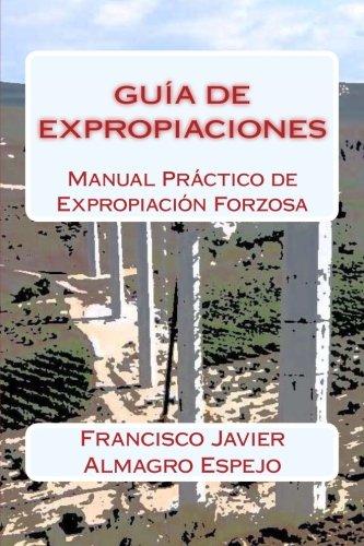 Guía de Expropiaciones: Manual Práctico de Expropiación Forzosa
